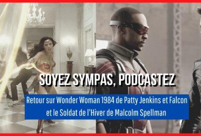 Soyez Sympas, Podcastez – Spécial Super-Héro.ïne.s : WONDER WOMAN 1984 et FALCON ET LE SOLDAT DE L'HIVER